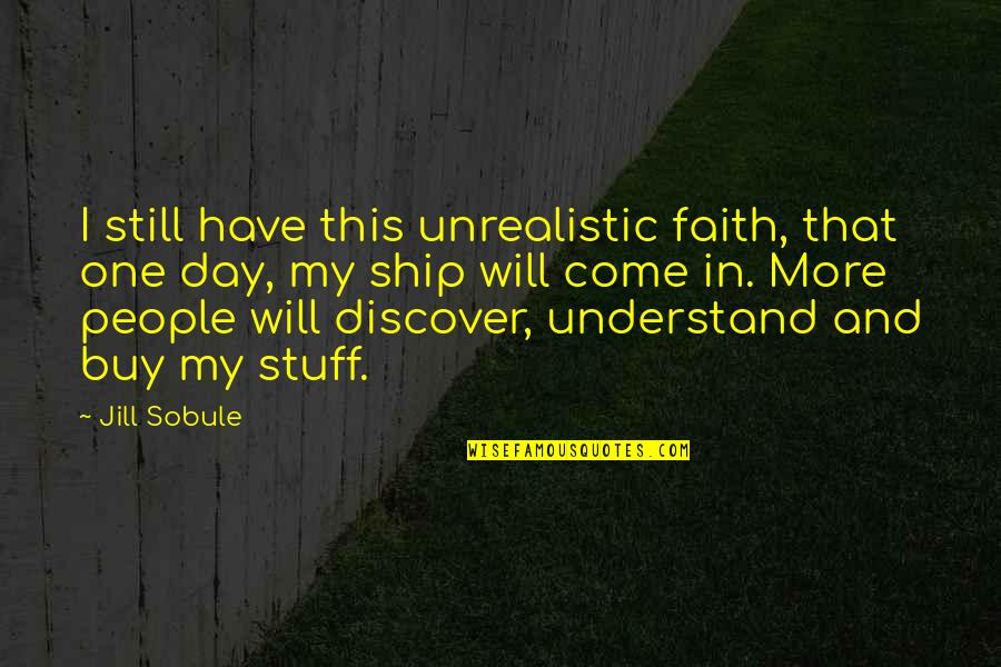 Funny Sardar Quotes By Jill Sobule: I still have this unrealistic faith, that one