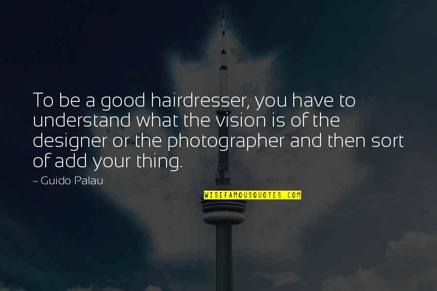 Funny Scarf Quotes By Guido Palau: To be a good hairdresser, you have to