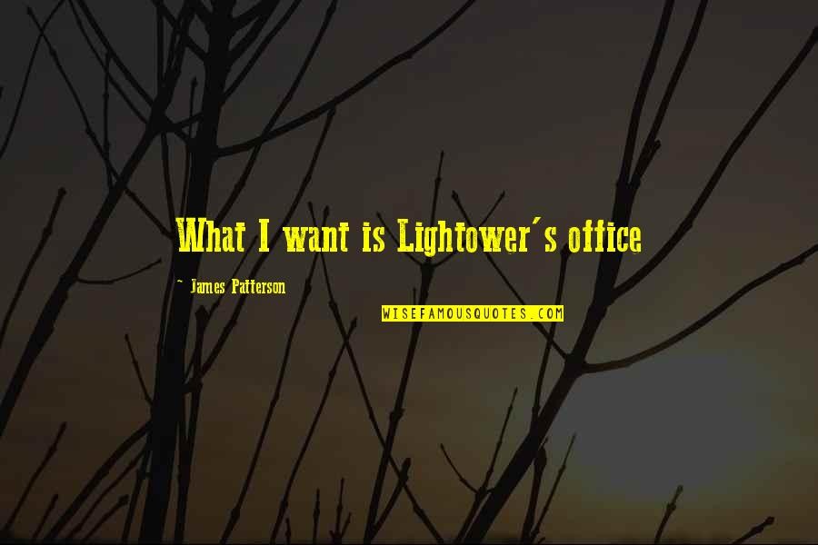 Funny Scarf Quotes By James Patterson: What I want is Lightower's office