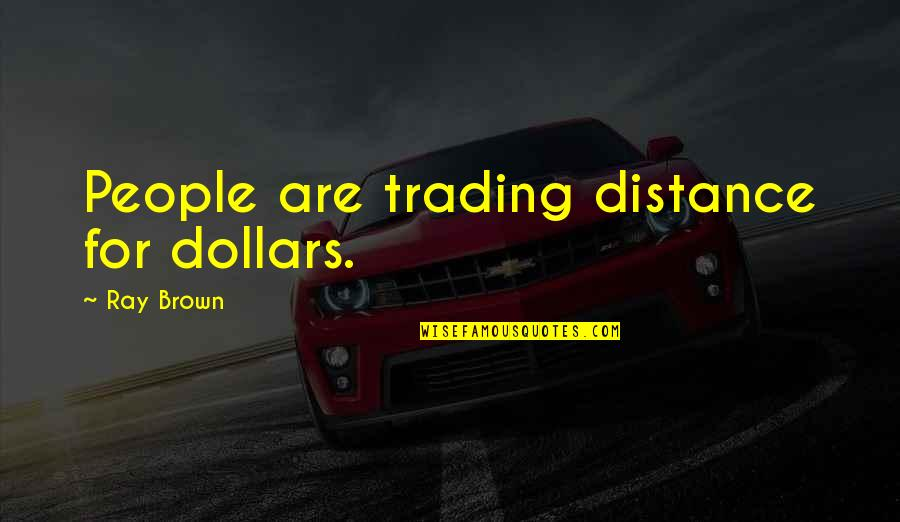 Funny Scarf Quotes By Ray Brown: People are trading distance for dollars.