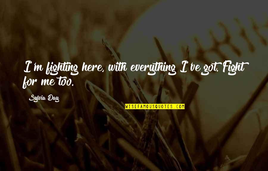 Funny Scarf Quotes By Sylvia Day: I'm fighting here, with everything I've got. Fight