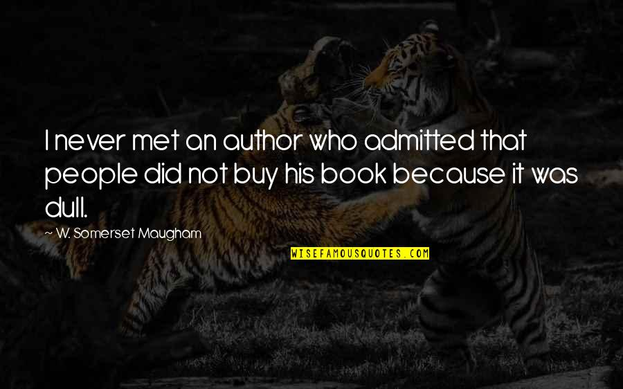 Funny Scarf Quotes By W. Somerset Maugham: I never met an author who admitted that