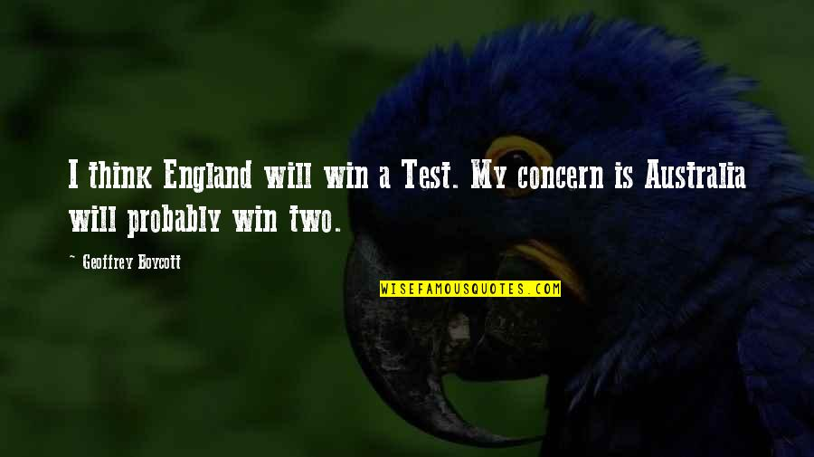 Funny Screw Love Quotes By Geoffrey Boycott: I think England will win a Test. My