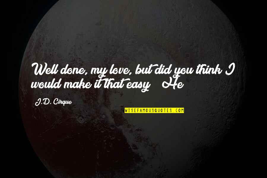 Funny Screw Love Quotes By J.D. Cirque: Well done, my love, but did you think