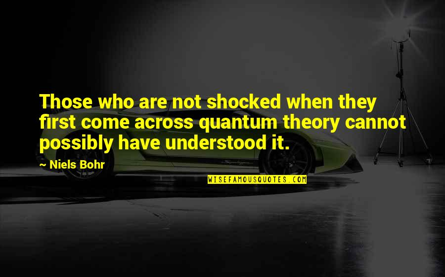 Funny Screw Love Quotes By Niels Bohr: Those who are not shocked when they first