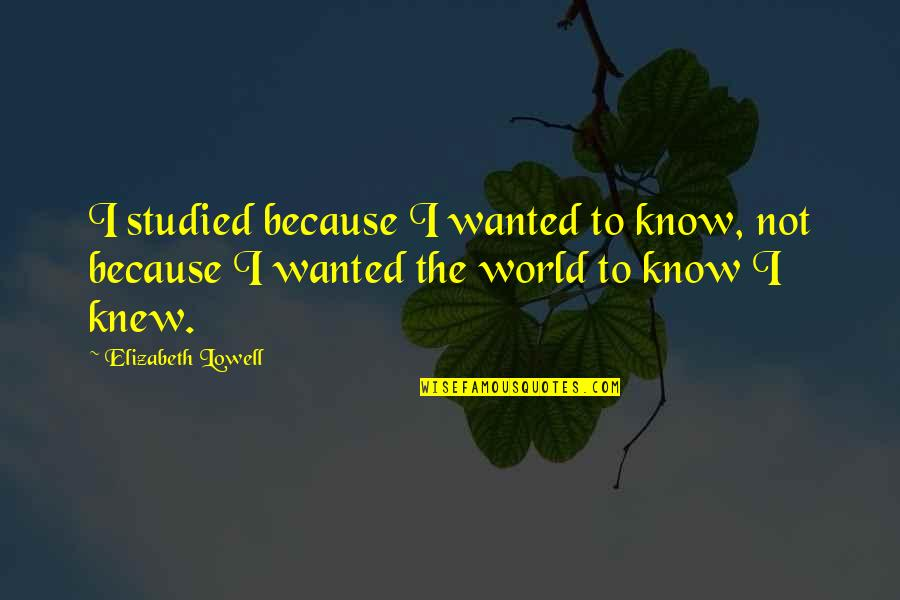 Funny Seattle Seahawks Quotes By Elizabeth Lowell: I studied because I wanted to know, not