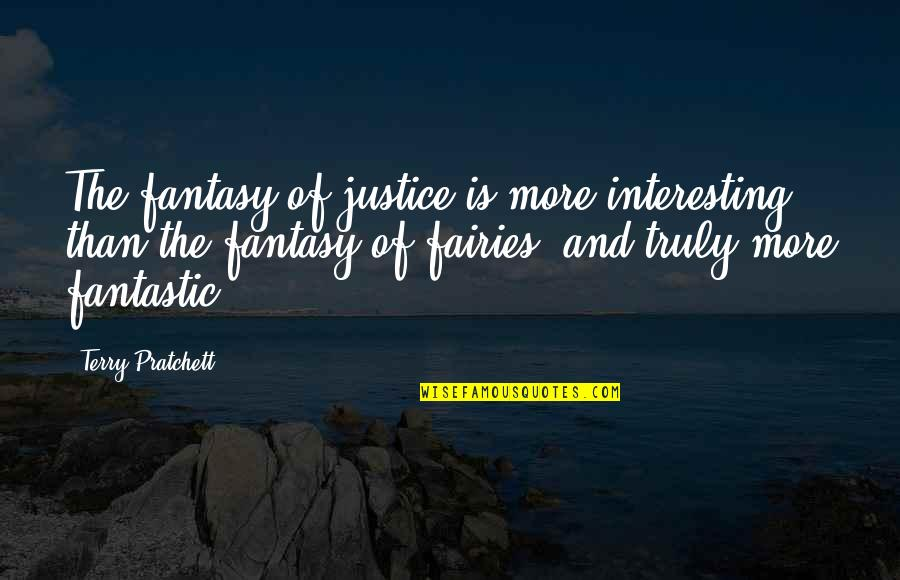 Funny Seattle Seahawks Quotes By Terry Pratchett: The fantasy of justice is more interesting than