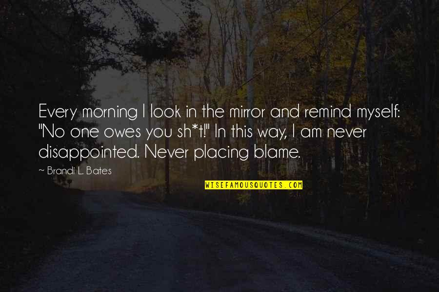 Funny Self Loathing Quotes By Brandi L. Bates: Every morning I look in the mirror and