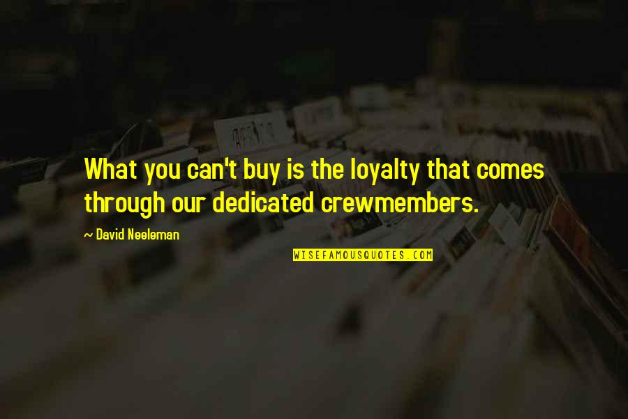 Funny Server Quotes By David Neeleman: What you can't buy is the loyalty that