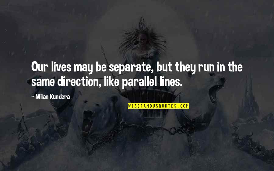 Funny Server Quotes By Milan Kundera: Our lives may be separate, but they run