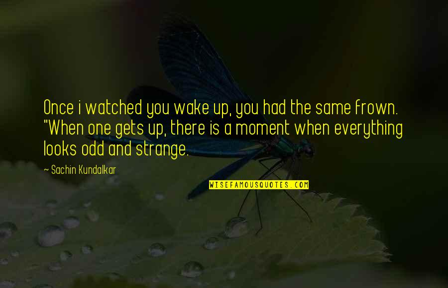 Funny Server Quotes By Sachin Kundalkar: Once i watched you wake up, you had