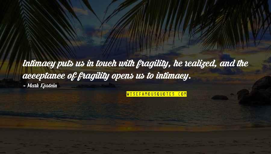 Funny Shaving Quotes By Mark Epstein: Intimacy puts us in touch with fragility, he
