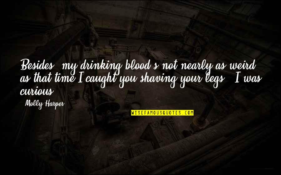 Funny Shaving Quotes By Molly Harper: Besides, my drinking blood's not nearly as weird
