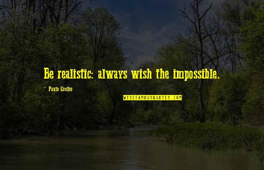 Funny Shaving Quotes By Paulo Coelho: Be realistic: always wish the impossible.