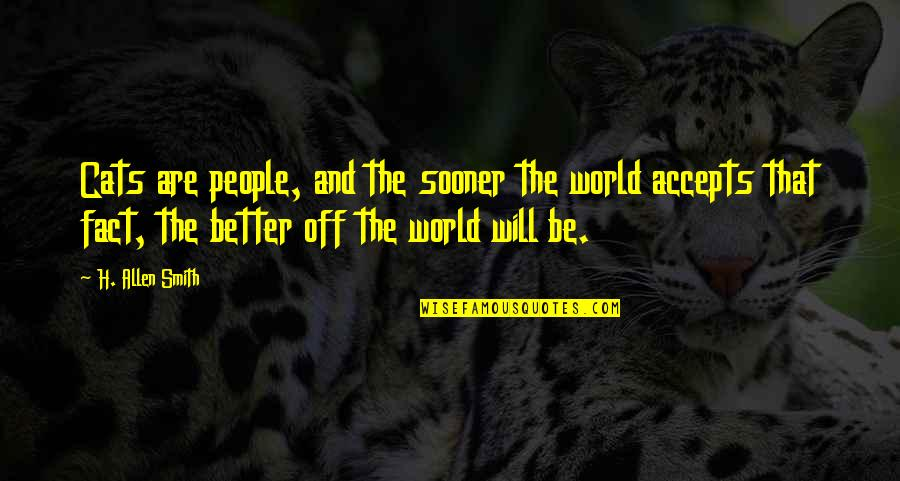 Funny Sheneneh Quotes By H. Allen Smith: Cats are people, and the sooner the world