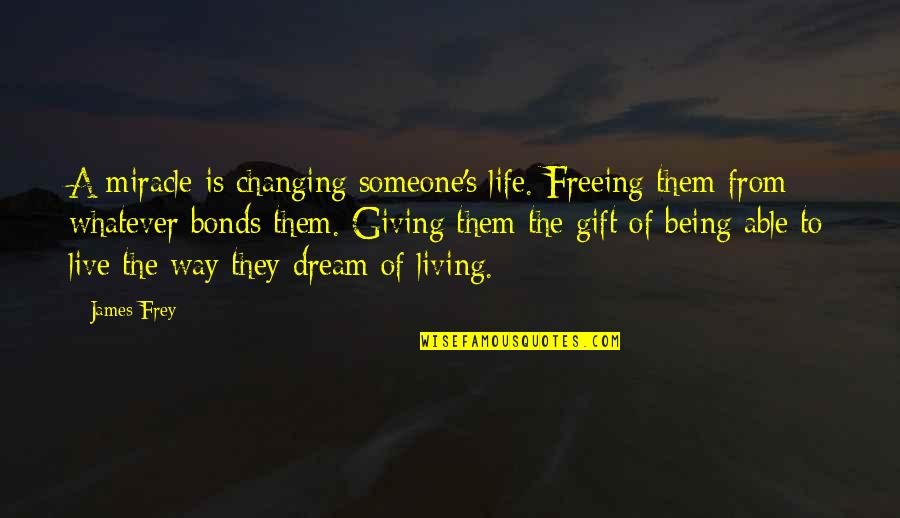 Funny Sheneneh Quotes By James Frey: A miracle is changing someone's life. Freeing them