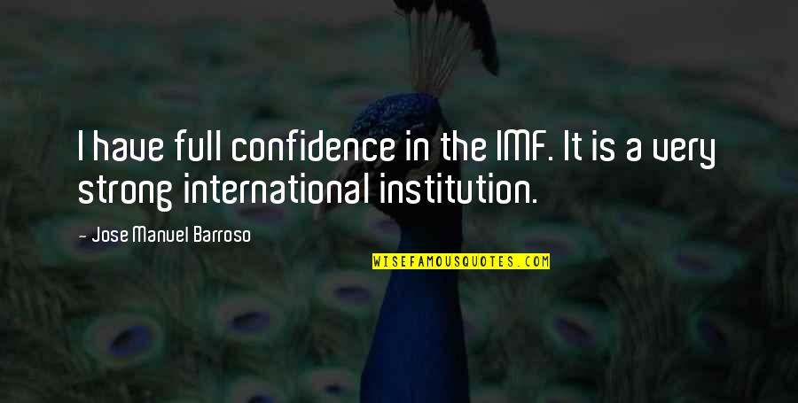 Funny Sheneneh Quotes By Jose Manuel Barroso: I have full confidence in the IMF. It