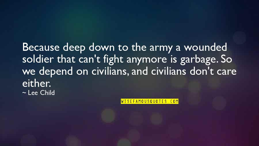 Funny Sheneneh Quotes By Lee Child: Because deep down to the army a wounded