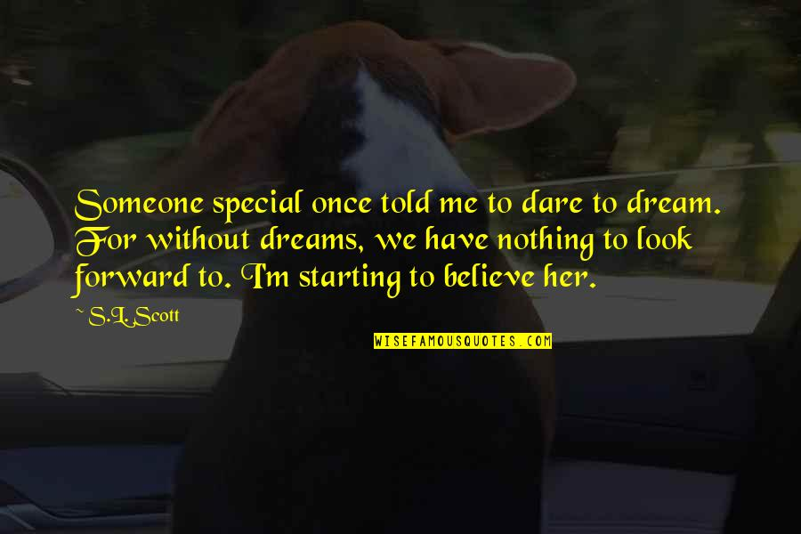 Funny Sheneneh Quotes By S.L. Scott: Someone special once told me to dare to