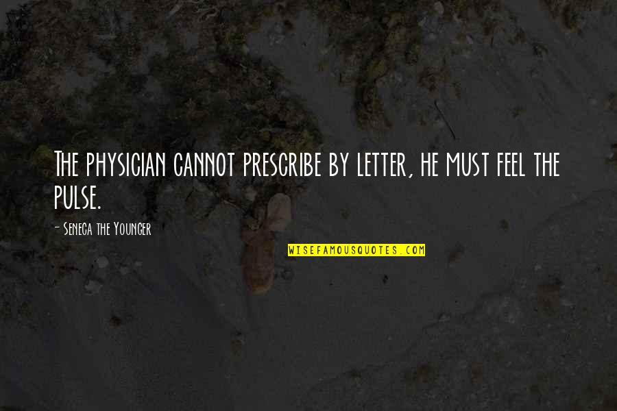 Funny Sheneneh Quotes By Seneca The Younger: The physician cannot prescribe by letter, he must