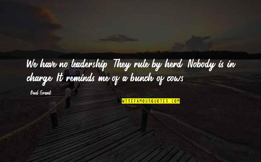 Funny Si Quotes By Bud Grant: We have no leadership. They rule by herd.