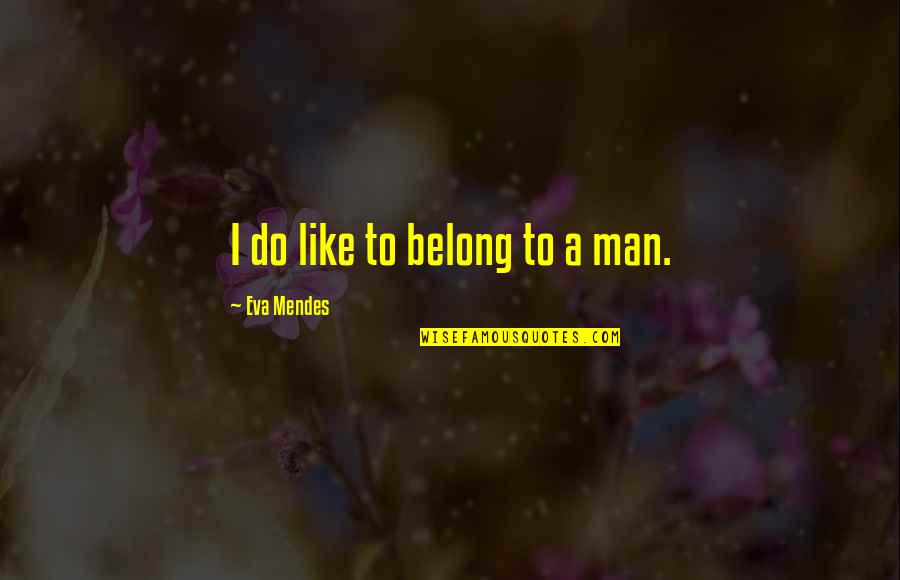 Funny Si Quotes By Eva Mendes: I do like to belong to a man.