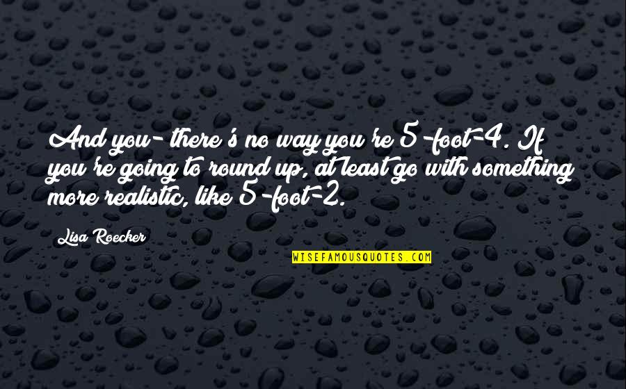 Funny Si Quotes By Lisa Roecker: And you- there's no way you're 5-foot-4. If