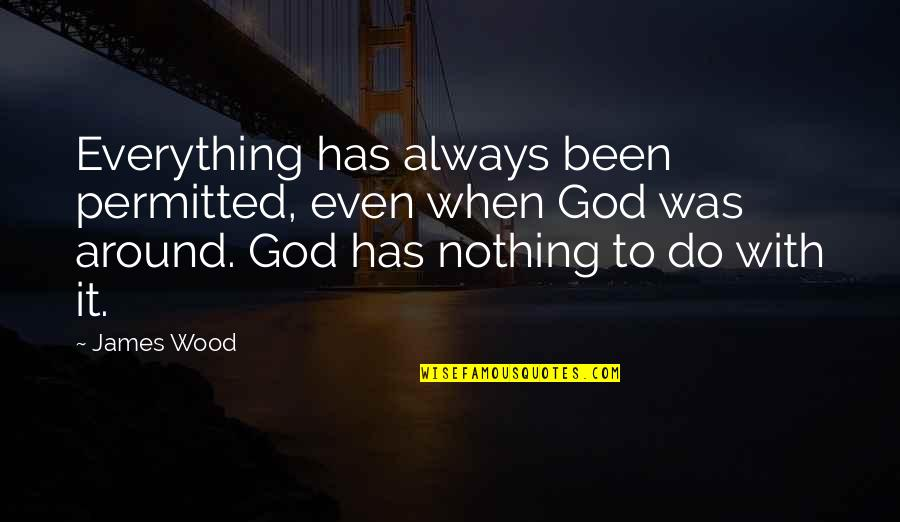 Funny Siblings Quotes By James Wood: Everything has always been permitted, even when God