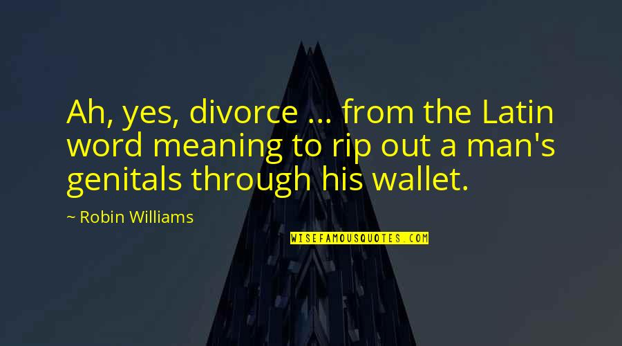 Funny Single Man Quotes By Robin Williams: Ah, yes, divorce ... from the Latin word