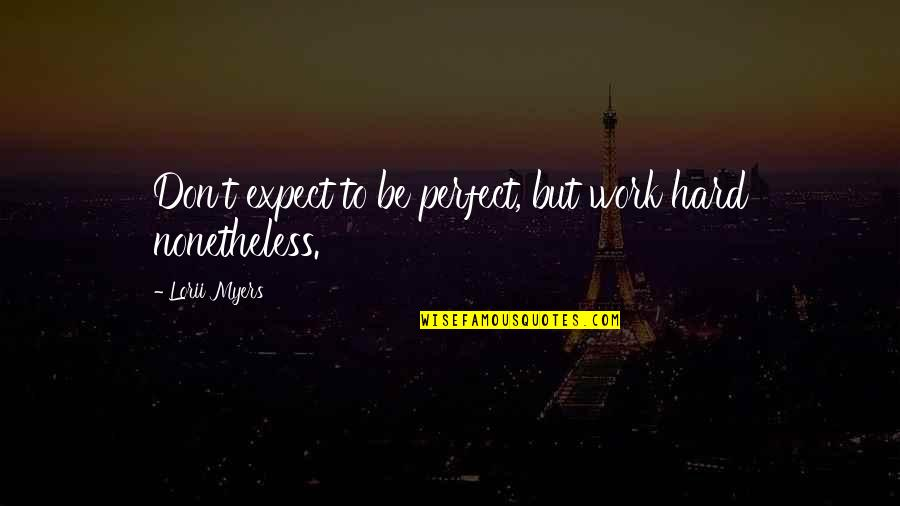Funny Slapping Quotes By Lorii Myers: Don't expect to be perfect, but work hard