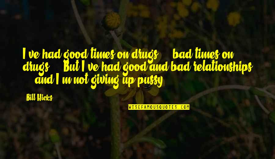 Funny Sms Text Quotes By Bill Hicks: I've had good times on drugs ... bad