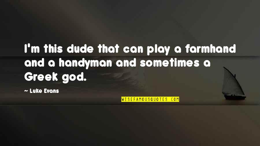 Funny Sms Text Quotes By Luke Evans: I'm this dude that can play a farmhand