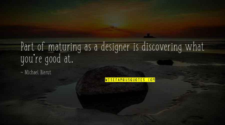 Funny Sms Text Quotes By Michael Bierut: Part of maturing as a designer is discovering