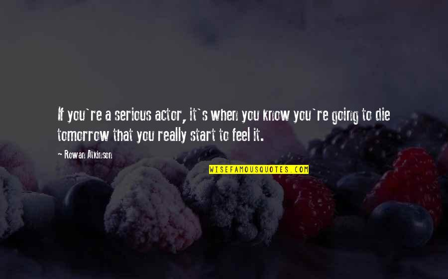 Funny Sms Text Quotes By Rowan Atkinson: If you're a serious actor, it's when you