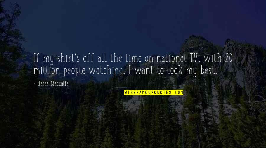 Funny Sociology Quotes By Jesse Metcalfe: If my shirt's off all the time on