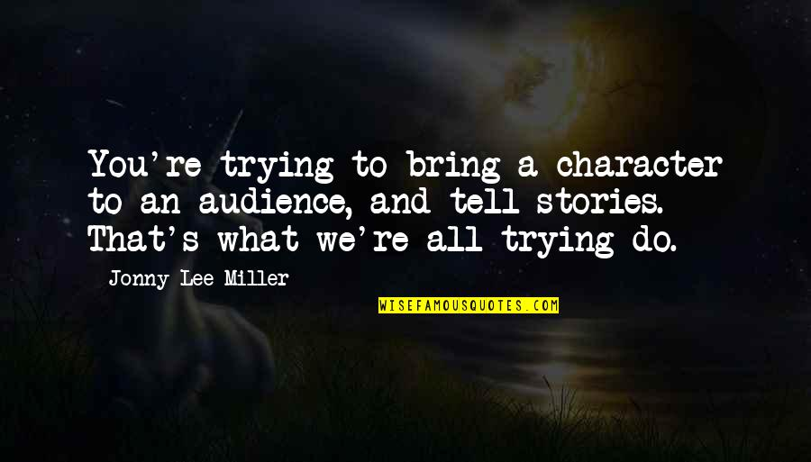 Funny Sociology Quotes By Jonny Lee Miller: You're trying to bring a character to an