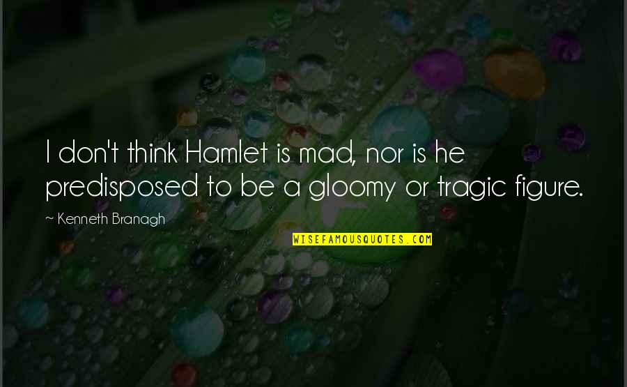Funny Sociology Quotes By Kenneth Branagh: I don't think Hamlet is mad, nor is