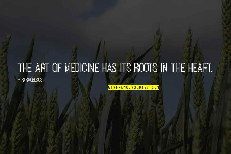 Funny Sociology Quotes By Paracelsus: The art of medicine has its roots in