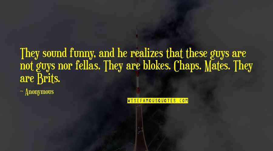 Funny Sound Quotes By Anonymous: They sound funny, and he realizes that these