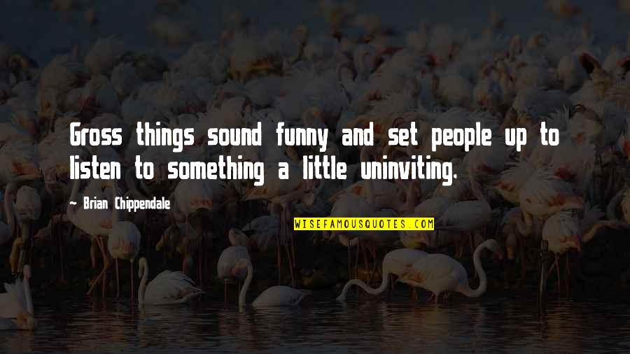 Funny Sound Quotes By Brian Chippendale: Gross things sound funny and set people up
