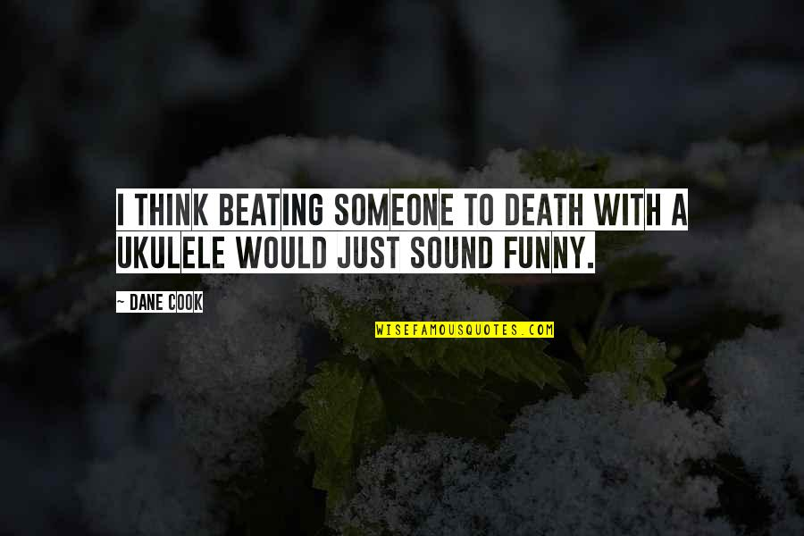 Funny Sound Quotes By Dane Cook: I think beating someone to death with a