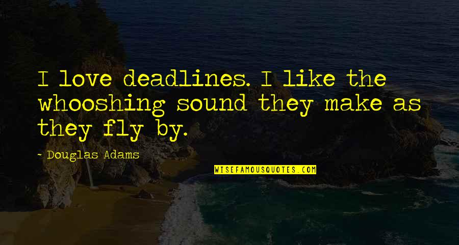 Funny Sound Quotes By Douglas Adams: I love deadlines. I like the whooshing sound