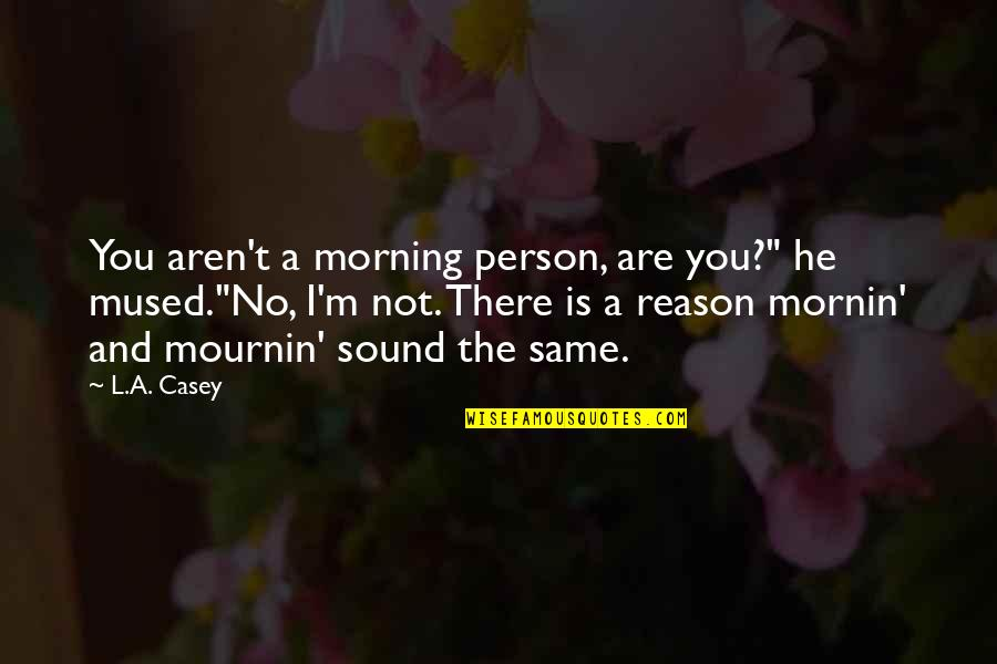 "Funny Sound Quotes By L.A. Casey: You aren't a morning person, are you?"" he"