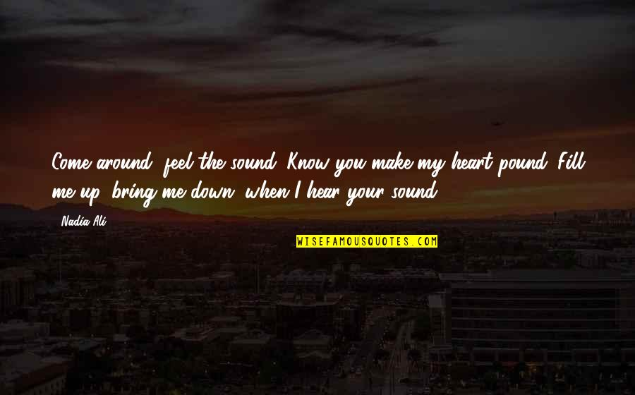 Funny Sound Quotes By Nadia Ali: Come around, feel the sound. Know you make