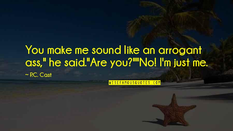 Funny Sound Quotes By P.C. Cast: You make me sound like an arrogant ass,""