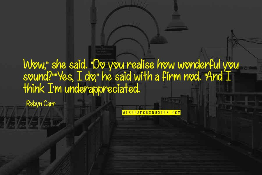 "Funny Sound Quotes By Robyn Carr: Wow,"" she said. ""Do you realise how wonderful"