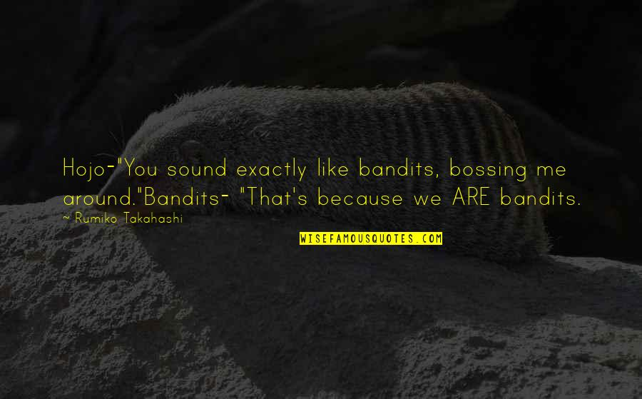 "Funny Sound Quotes By Rumiko Takahashi: Hojo-""You sound exactly like bandits, bossing me around.""Bandits-"