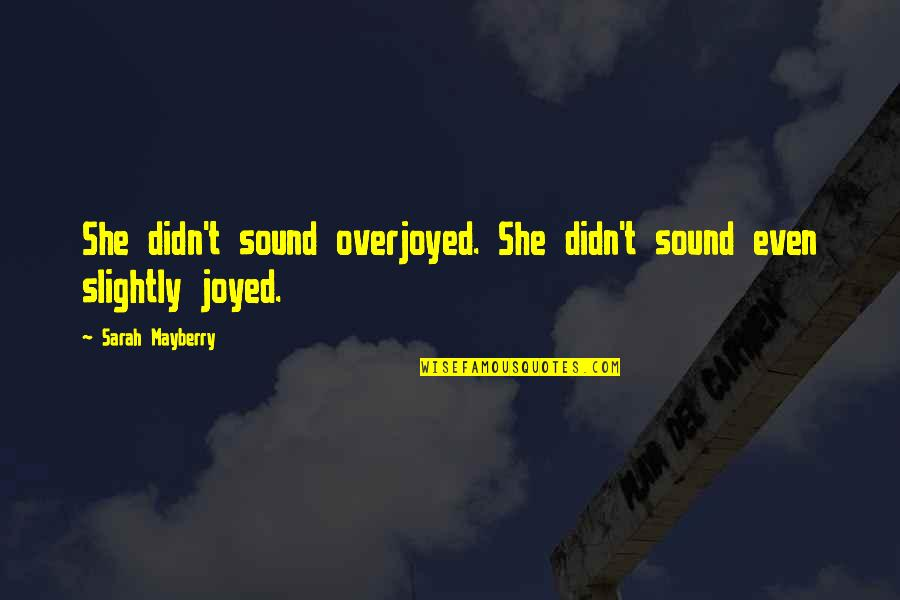 Funny Sound Quotes By Sarah Mayberry: She didn't sound overjoyed. She didn't sound even