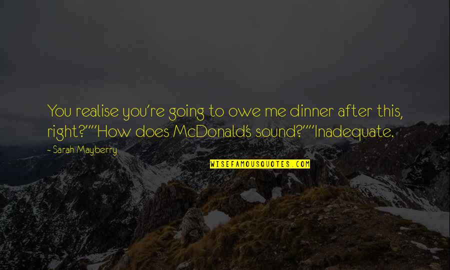Funny Sound Quotes By Sarah Mayberry: You realise you're going to owe me dinner