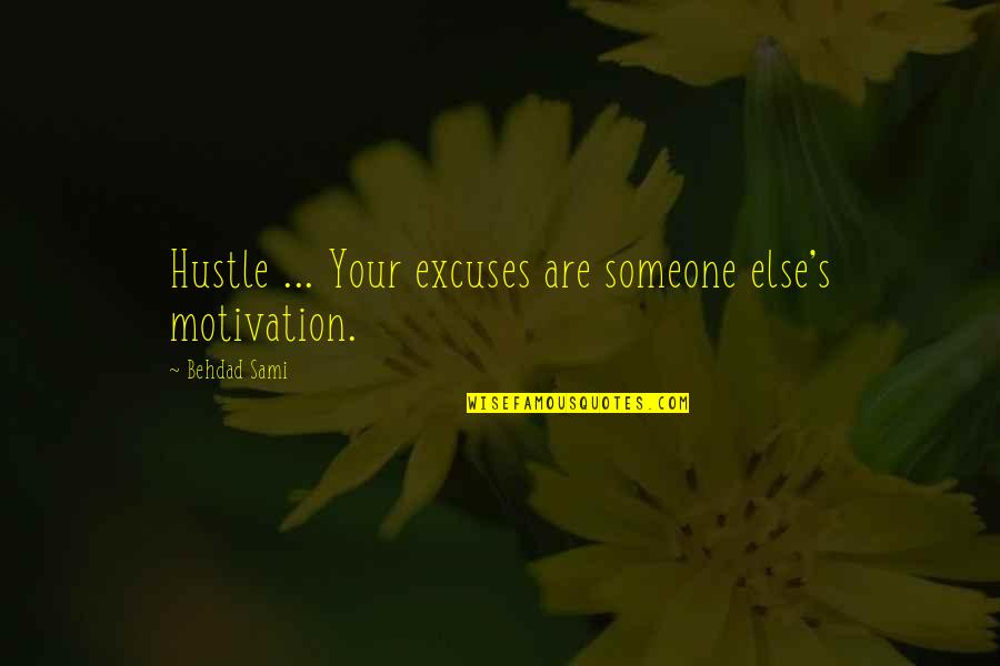 Funny Speedo Quotes By Behdad Sami: Hustle ... Your excuses are someone else's motivation.